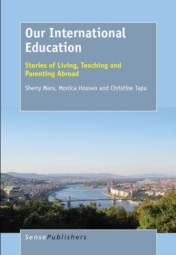 Our International Education: Stories of Living, Teaching and Parenting Abroad
